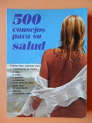 500 consejos para su salud: Richard Canis. Elsa Bessis. Dr. Hollwen Quéméré. Stéphanie Rossinès. ...