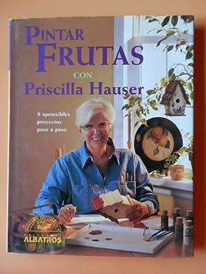 Pintar frutas con Priscilla Hauser. 9 apetecibles proyectos paso a paso: Priscilla Hauser
