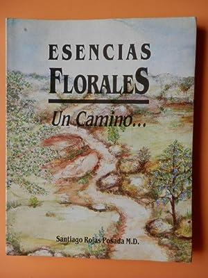 Esencias Florales. Un camino.: Santiago Rojas Posada M.D.