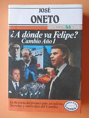 A dónde va Felipe? Cambio Año I.: José Oneto
