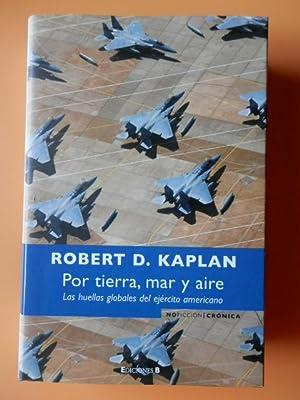 Por tierra, mar y aire. Las huellas: Robert D. Kaplan