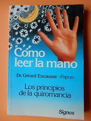 Cómo leer la mano. Los principios de: Dr. Gérard Encausse