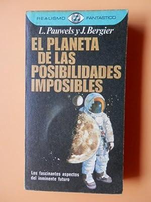 El planeta de las posibilidades imposibles. Los: Louis Pauwels y
