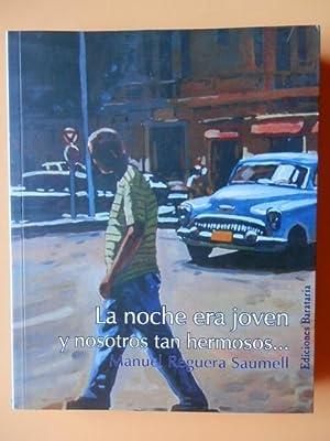 La noche era joven y nosotros tan: Manuel Reguera Saumell