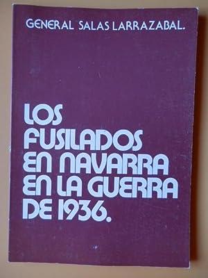 Los fusilados en Navarra en la guerra: General Salas Larrazabal