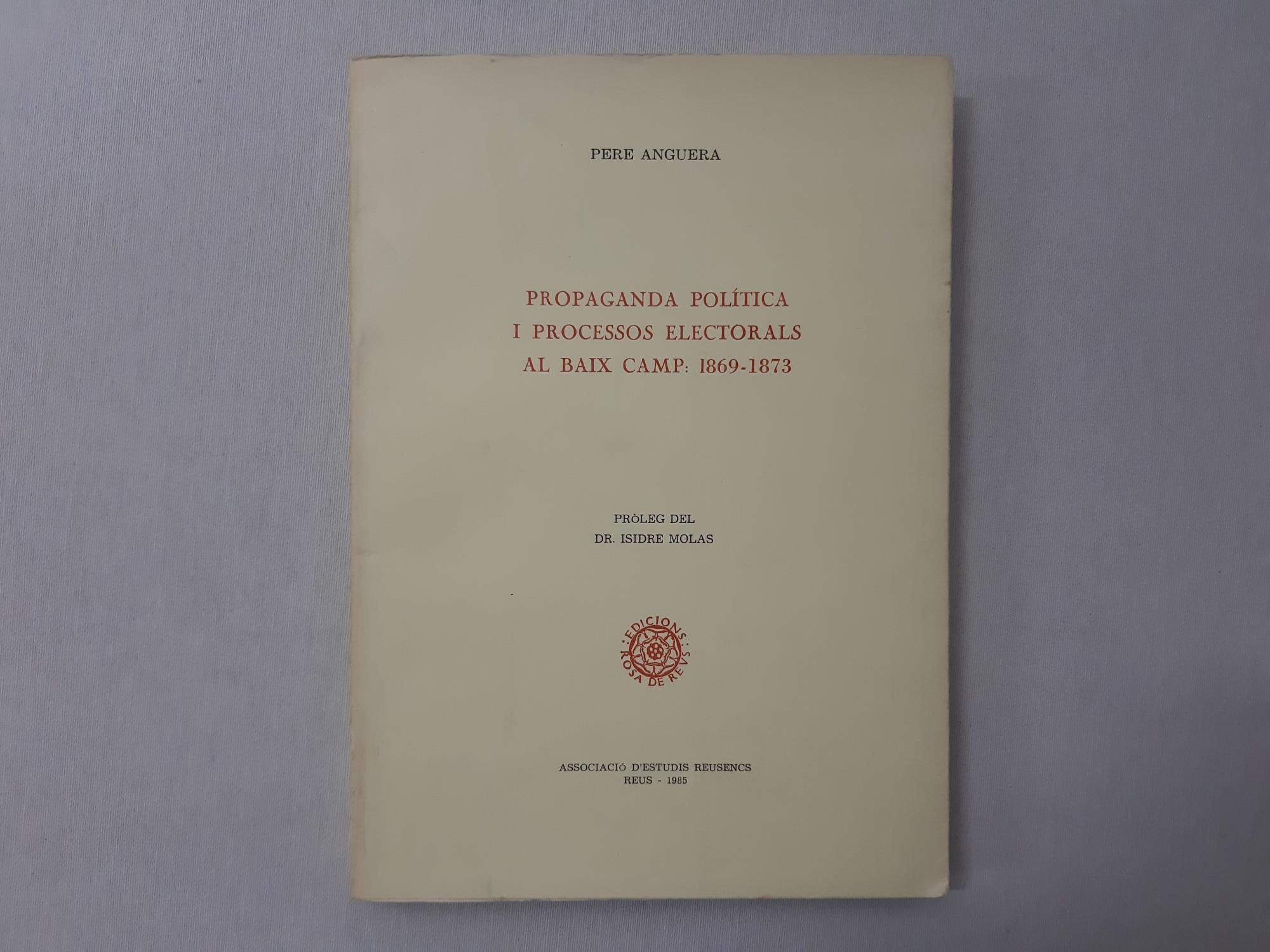 Propaganda pol¸tica i processos electorals al Baix Camp: 1869-1873 (Publicació) - Anguera, Pere