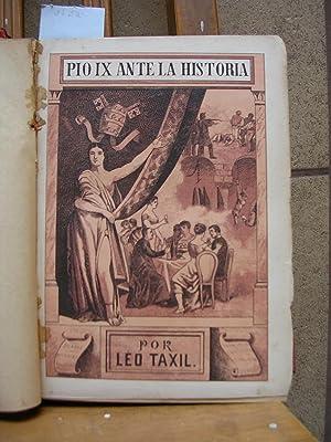 PIO IX ANTE LA HISTORIA. Su vida política y pontificia, sus devaneos, intrigas, ...