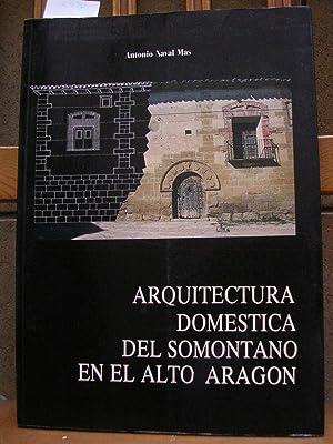 ARQUITECTURA DOMESTICA DEL SOMONTANO EN EL ALTO ARAGON. Estudio histórico y apéndice ...