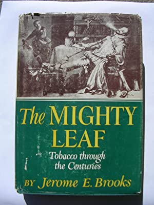 THE MIGHTY LEAF. Tobacco trough the Centuries.: BROOKS, Jerome E.