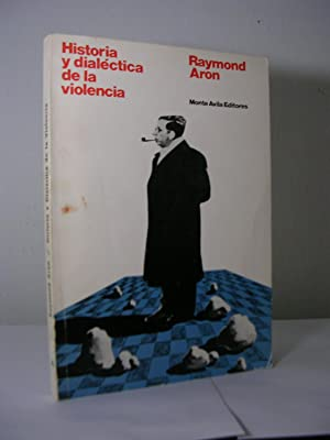 HISTORIA Y DIALECTICA DE LA VIOLENCIA. Estudio: ARON, Raymond