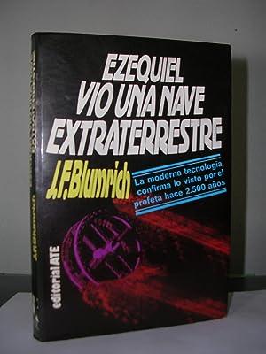 EZEQUIEL VIO UNA NAVE EXTRATERRESTRE: BLUMRICH, J. F.