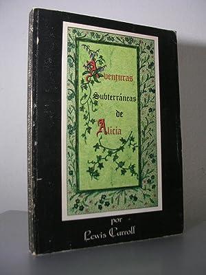 AVENTURAS SUBTERRANEAS DE ALICIA. Con 39 ilustraciones: CARROLL, Lewis