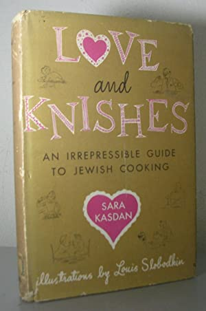LOVE AND KNISHES. An irrepressible guide to jewish cooking. Illustration by Louis Slobodkin