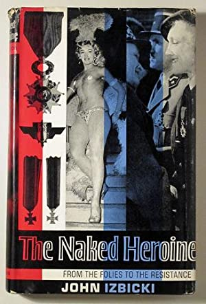 THE NAKED HEROINE. FROM THE FOLIES TO: IZBICKI, John