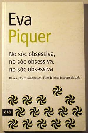 NO SOC OBSESSIVA, NO SOC OBSESSIVA, NO: PIQUER, Eva