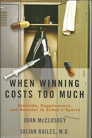 When Winning Costs Too Much: Steroids, Supplements: Bailes, Julian; McCloskey,