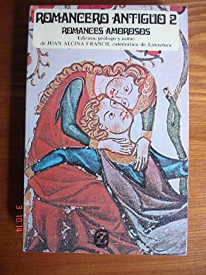 Romancero antiguo. Vol. 2: Romances amorosos y: Juan Alcina Franch