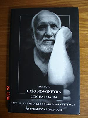 Uxío Novoneyra.Lingua loaira.: Olga Novo.