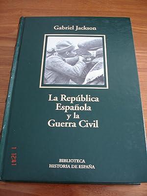 La República Española y la Guerra Civil.: Gabriel Jackson.