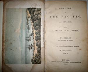 Rovings in the Pacific, from 1837 to 1849; with a Glance at California, by a Merchant long resident...
