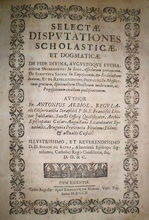 Selectae Disputationes Scholasticae, et Dogmaticae. De fide Divina, augustoque Eucharistiae ...