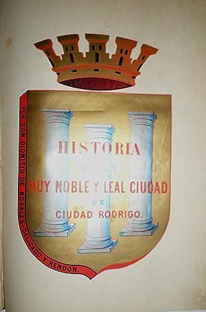 Historia de la Muy Noble y Leal Ciudad de Ciudad-Rodrigo.: NOGALES-DELICADO Y RENDON, Dionisio de.