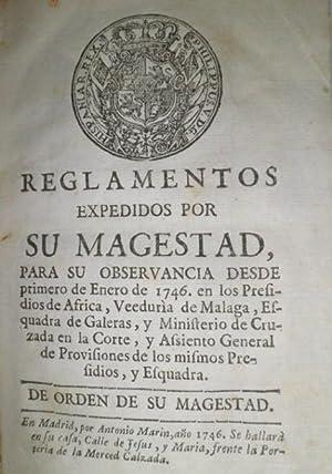 REGLAMENTOS expedidos por Su Magestad, para la observancia desde primero de Enero de 1746, en los ...