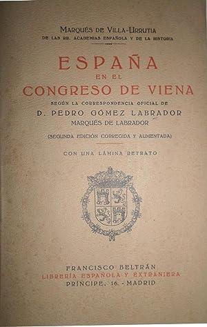 España en el Congreso de Viena según la correspondencia oficial de D. Pedro Gómez Labrador, Marqués...