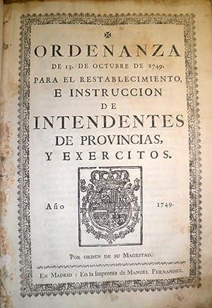 ORDENANZA de 13 de Octubre de 1749 para el restablecimiento, e instrucción de intendentes de ...