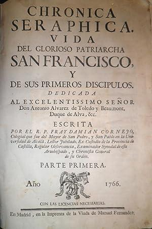 Chronica Seráphica. Vida del glorioso Patriarcha San Francisco, y de sus primeros discípulos. Parte...