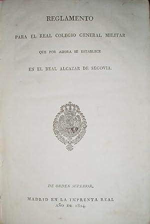 REGLAMENTO para el Real Colegio General Militar que por ahora se establece en el Real Alcázar de ...