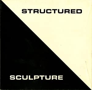 Structured Sculpture: John Cunningham, Robert Engman, Erwin Hauer, Deborah de Moulpied, William R...