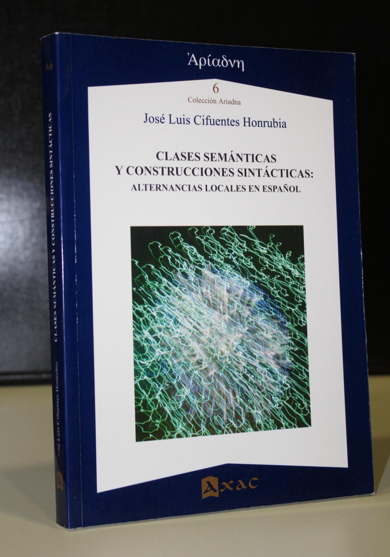 Clases semánticas y construcciones sintácticas: Alternancias locales en español. - Cifuentes Honrubia, José Luis.