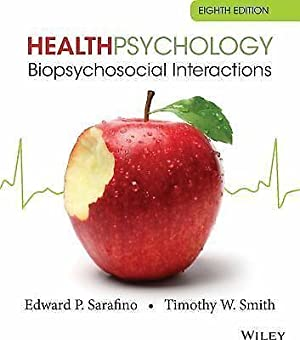 Health Psychology: Biopsychosocial Interactions, 8th edition: Edward P. Sarafino