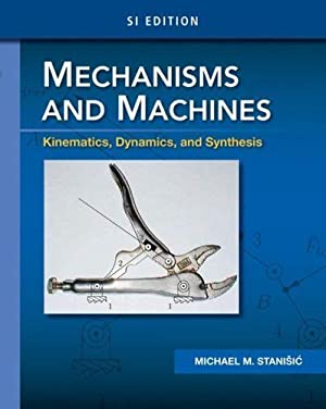 INTERNATIONAL EDITION---Mechanisms and Machines: Kinematics, Dynamics, and: Michael M. Stanisic