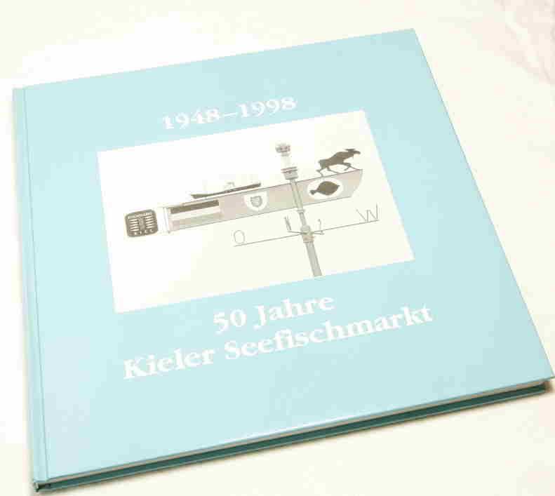 50 Jahre Kieler Seefischmarkt 1948-1998. Hrsg.: Zentrum: Carstens, Udo; Schlünz,