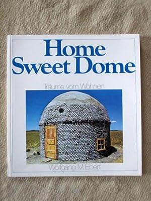 Home Sweet Dome. Träume vom Wohnen.: Ebert, Wolfgang:
