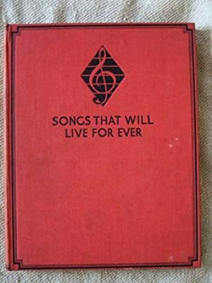 Songs That Will Live for Ever. A collection of ballads, shanties, spirituals, carols, student`s s...