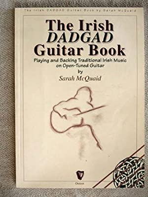 The Irish Dadgad Guitar Book. Playing and Backing Traditional Irish Music on Open-Tuned Guitar.