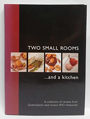 Two Small Rooms.and a kitchen: A collection of recipes from Queensland's best BYO restaurant