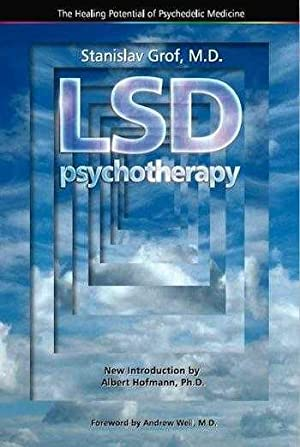 LSD Psychotherapy: The Healing Potential of Psychedelic: Stainslav Grof