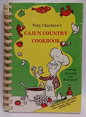 Tony Chachere's Cajun Country Cookbook: Featuring Seafood and Wild Game