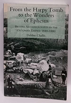 From the Harpy Tomb to the Wonders of Ephesus: British Archaeologists in the Ottoman Empire, 1840...