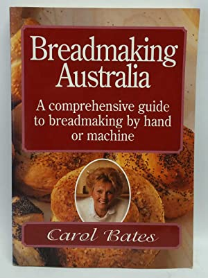 Breadmaking Australia: A Comprehensive Guide to Breadmaking by Hand or Machine