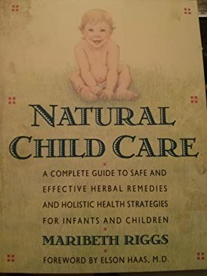 Natural Child Care: A Complete Guide to: Maribeth Riggs