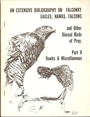 An Extensive Bibliography on Falconry : Eagles, Hawks, Falcons and Other Diurnal Birds of Prey: ...