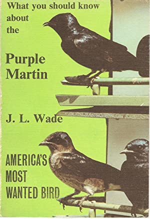 What You Should Know about the Purple Martin: J L Wade