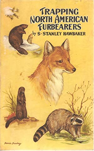 Trapping North American Furbearers: S. Stanley Hawbaker