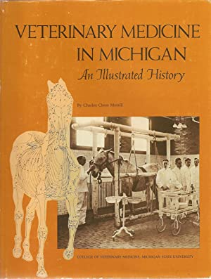 Veterinary Medicine in Michigan: An Illustrated History: Charles Cleon Morrill