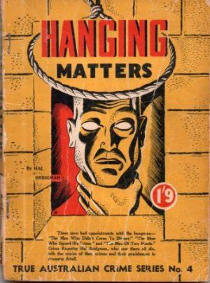 HANGING MATTERS True Australian Crime Series No. 4 Bridgman (Hal)